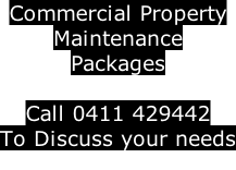Commercial Property  Maintenance Packages    Call 0411 429442 To Discuss your needs
